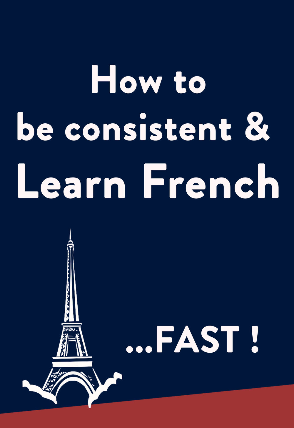 How to learn French fast: be consistent - stick to your French study - 5 tips from a language learning expert