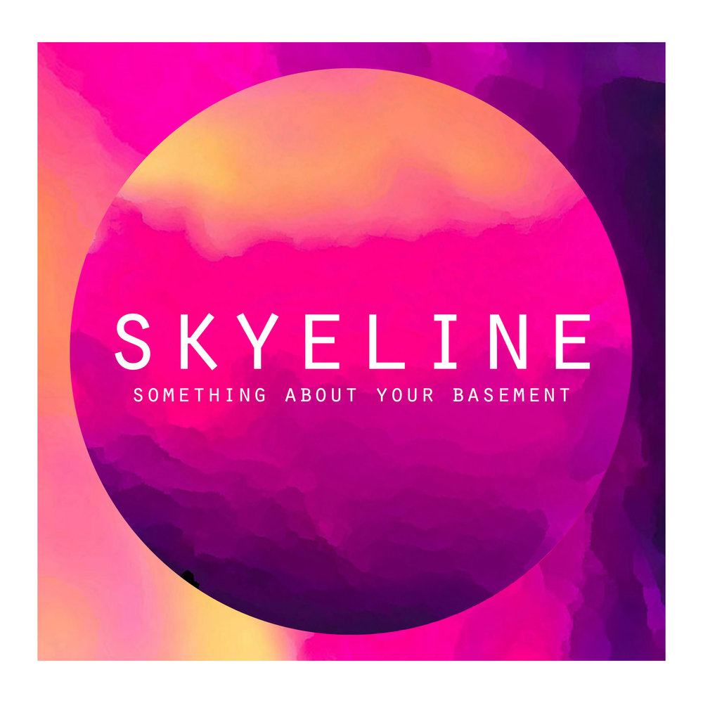 Skyeline - Something About Your Basement.jpg