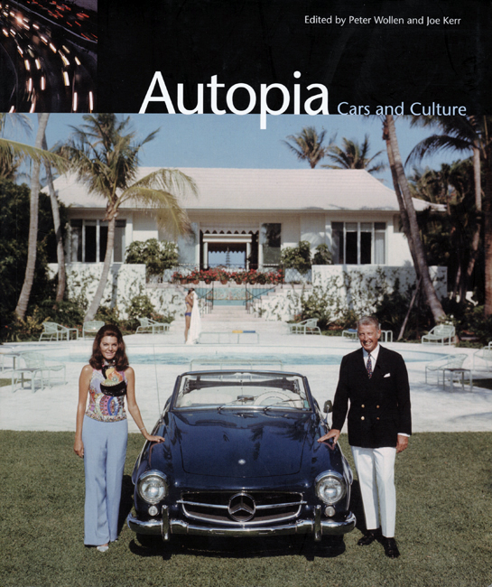 Autopia: Cars and Culture, 2004 <br> Peter Wollen, Joe Kerr