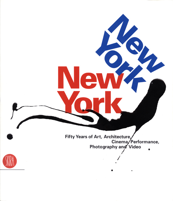 New York New York, 2007 <br> Fifty Years of Art, Architecture, Cinema  Performance, Photography, and Video  Germano Celant and Lisa Dennison