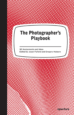 The Photographer's Playbook: <br> 307 Assignments and Ideas, 2014 <br> Edited by Jason Fulford and Gregory Halpern <text-align: left>