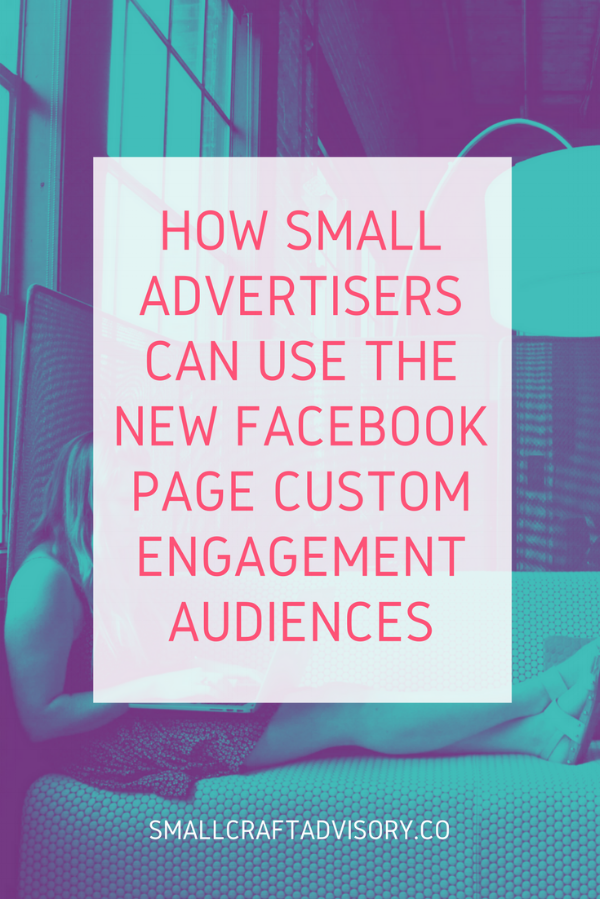 How Small Advertisers Can Use the New Facebook Page Custom Engagement Audiences