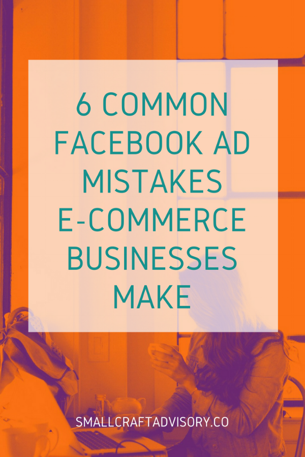 6 Common Facebook Ad mistakes E-Commerce Businesses Make