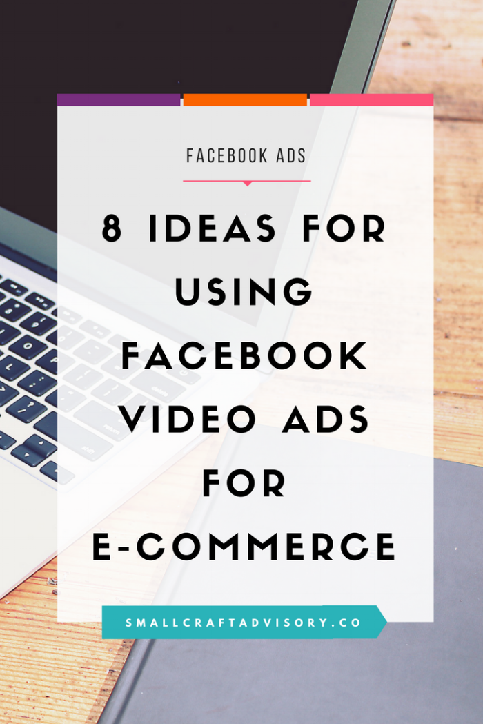 8 Ideas for Using Facebook Video Ads for E-Commerce