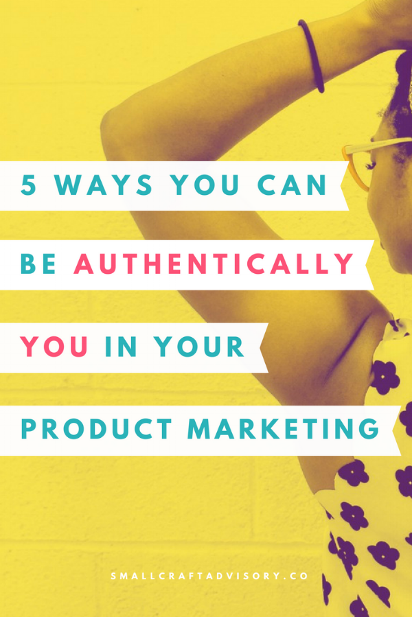 5 Ways You Can Be Authentically You in Your Product Marketing