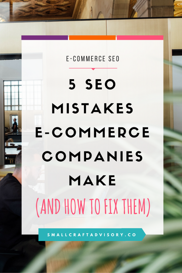 5 SEO Mistakes E-Commerce Companies Make (and How to Easily Fix Them)