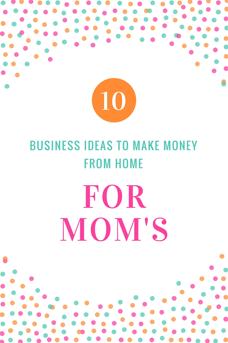 Business Ideas for stay at home moms — Boss Babe Mom