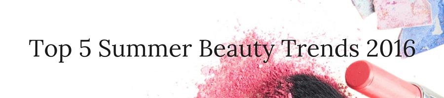 2016 Summer Beauty Trends