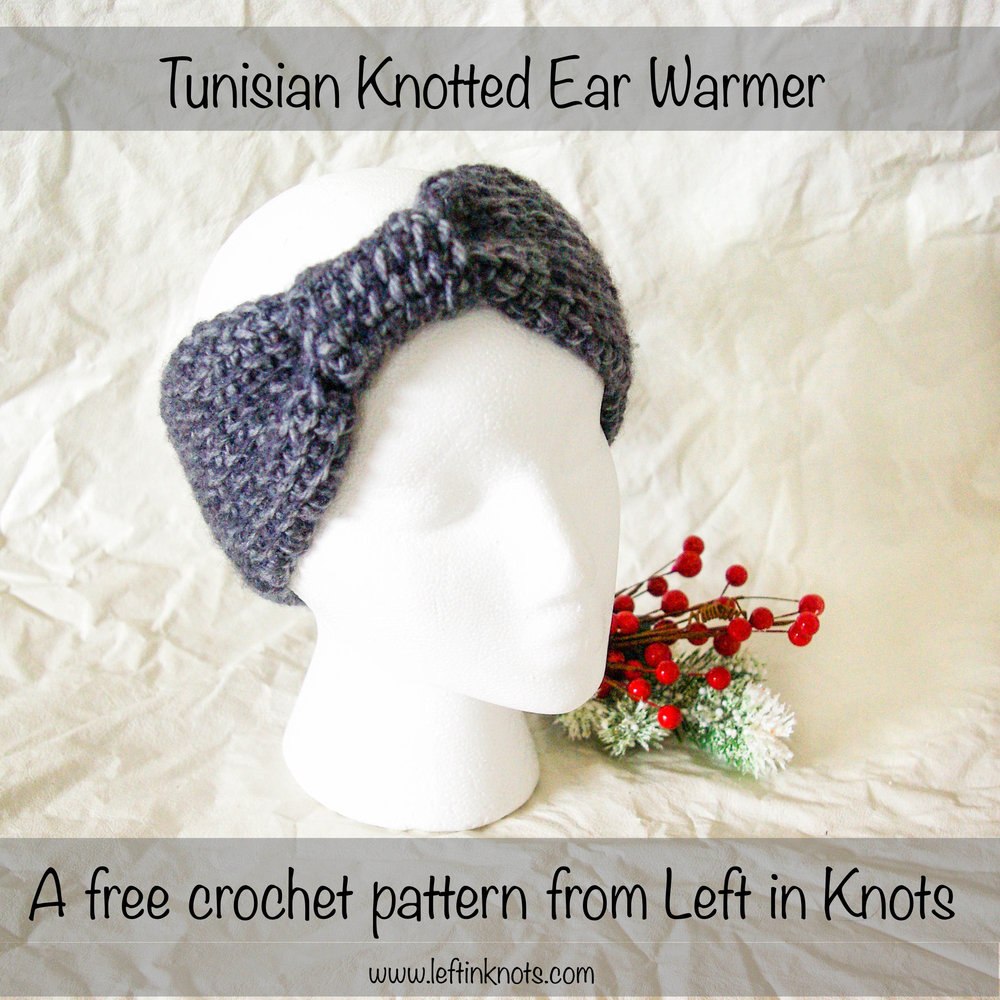 Tunisian Knotted Ear Warmer — Left in Knots
