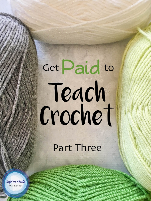 Get Paid To Teach Crochet Part Three Left In Knots