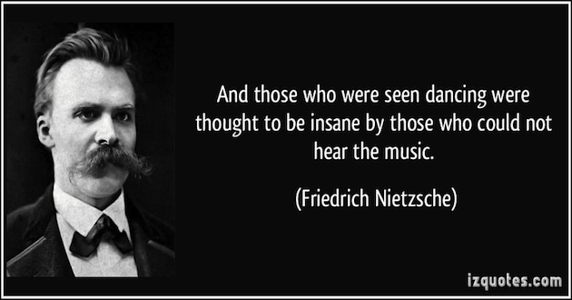 quote-and-those-who-were-seen-dancing-were-thought-to-be-insane-by-those-who-could-not-hear-the-music-friedrich-nietzsche-293521.jpg