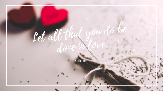 Let all that you do be done in love..jpg