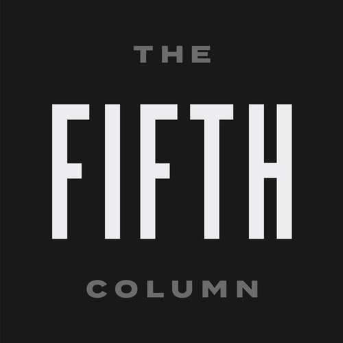 The FIfth Column Warning: This program typically features respectful, nuanced and well-informed commentary, strong language, obscure pop culture references and spurious allegations
