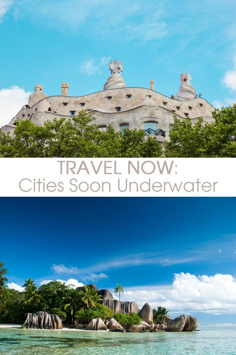 travel now, cities soon underwater