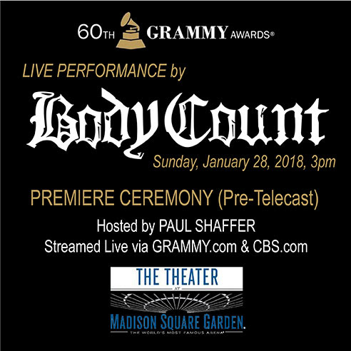 """Los Angeles metal collective  BODY COUNT  have been confirmed to perform live during The GRAMMY Awards Premiere Ceremony hosted by Paul Shaffer, which will take place at The Theater at Madison Square Garden on Sunday, January 28, 2018,from 3–6 p.m. ET and will be streamed live internationally via  GRAMMY.com/live and  CBS.com .  Additionally, vocalist  ICE T  is scheduled to appear as a featured guest on the Wednesday, January 24, 2018 episode of NBC's """"The Tonight Show Starring Jimmy Fallon"""" alongside singer/songwriter Meghan Trainor and musical guest The Avett Brothers. The episode will air live on NBC tonight at 11:35 p.m. ET /10:35 p.m. CT and will be made available online at  http://www.tonightshow.com .   BODY COUNT are up for their first-ever Grammy nomination for """"Best Metal Performance"""" with their controversial yet inspirational hit single, """"Black Hoodie"""", which Rolling Stone depicted as a modern-day version of their infamous 1992 single, """"Cop Killer"""", while listing their new album """"Bloodlust""""as one of the Top 20 Best Metal Albums of 2017.Fans can win a signed LP & more merch by entering the contest found here: http://www.redmusic.com/cm30/   Out now via  CENTURY MEDIA RECORDS ,""""Bloodlust"""" is an in-your-face mix of thrash, punk and heavy bottom doom that refuses to be silenced. Featuring a who's-who of guests including Megadeth's legendary Dave Mustaine on """"Civil War,"""" Lamb Of God frontman Randy Blythe on """"Walk With Me,"""" Sepultura/Soulfly icon Max Cavalera on """"All Love Is Lost,"""" and even a hell-raising cover of Slayer's classic """"Raining Blood"""", BODY COUNT have started a movement and are ready to be heard.    For more information on """"Bloodlust"""", watch this trailer: https://youtu.be/wEbjqK_XUfA   Watch the music video for """"Black Hoodie"""" here:  https://youtu.be/a_0xYamFYY     Get a copy of """"Bloodlust"""" on CD, LP or via digital and streaming services at:   http://smarturl.it/BodyCountBLOODLUS"""