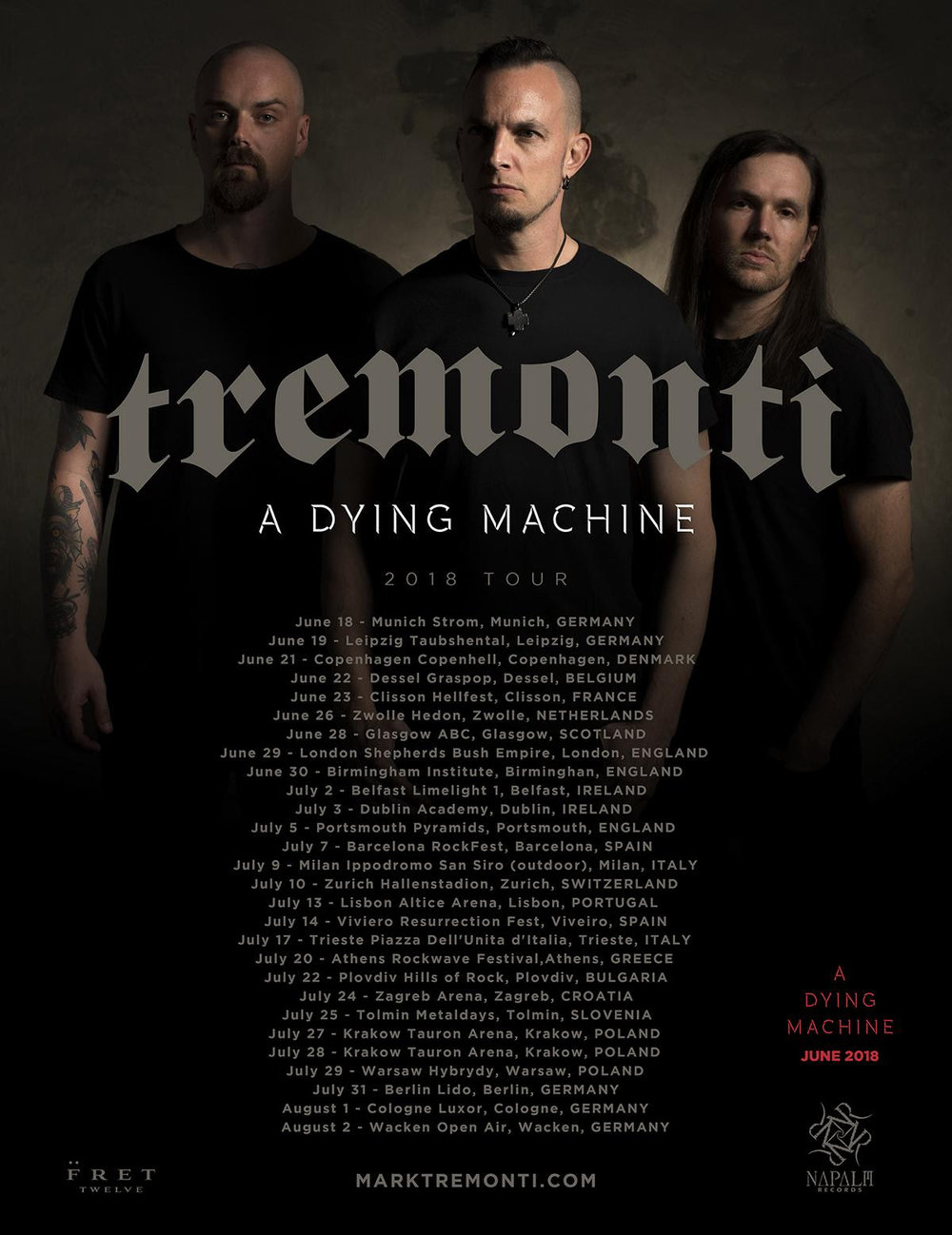 Website:  www.marktremonti.com   Facebook:  https://www.facebook.com/MarkTremonti/   Twitter: @MarkTremonti Instagram: @markttremonti    Tour Dates:   02.05.18 US - Savannah, GA / The Stage On Bay 04.05.18 US - Concord, NC / Carolina Rebellion 05.05.18 US - Virginia Beach, VA / Lunatic Luau 07.05.18 US - Atlanta, GA / The Masquerade 12.05.18 US - Orlando, FL / The Social  *w/ Iron Maiden 17.06.18 IT - Florence / Firenze Rocks 18.06.18 DE - Munich / Strom 19.06.18 DE - Leipzig /Täubchental 21.06.18 DK - Copenhagen / Copenhell 22.06.18 BE - Dessel / Graspop Metal Meeting 23.06.18 FR - Clisson / Hellfest 26.06.18 NL - Zwolle / Hedon 28.06.18 UK - Glasgow / 02 ABC 29.06.18 UK - London / 02 Shepherd's Bush Empire 30.06.18 UK - Birmingham / 02 Institute 02.07.18 UK - Belfast / Limelight 03.07.18 UK - Dublin / Academy 05.07.18 UK - Portsmouth / Pyramids Centre 09.07.18 IT - Milan / San Siro Ippodromo* 10.07.18 CH - Zurich / Hallenstadion* 13.07.18 PO - Lisbon / Altice Arena* 14.07.18 ES - Viveiro / Viveiro Ressurrection Fest 17.07.18 IT - Muggia / Piazza Unita d'Italia* 24.07.18 CR - Zagreb / Zagreb Arena* 27.07.18 PL - Krakow / Tauron Arena* 28.07.18 PL - Krakow / Tauron Arena* 29.07.18 PL - Warsaw / Klub Hybrydy 31.07.18 DE - Berlin / Lido 01.08.18 DE - Cologne / Luxor 02.08.18 DE - Wacken / Wacken Open Air