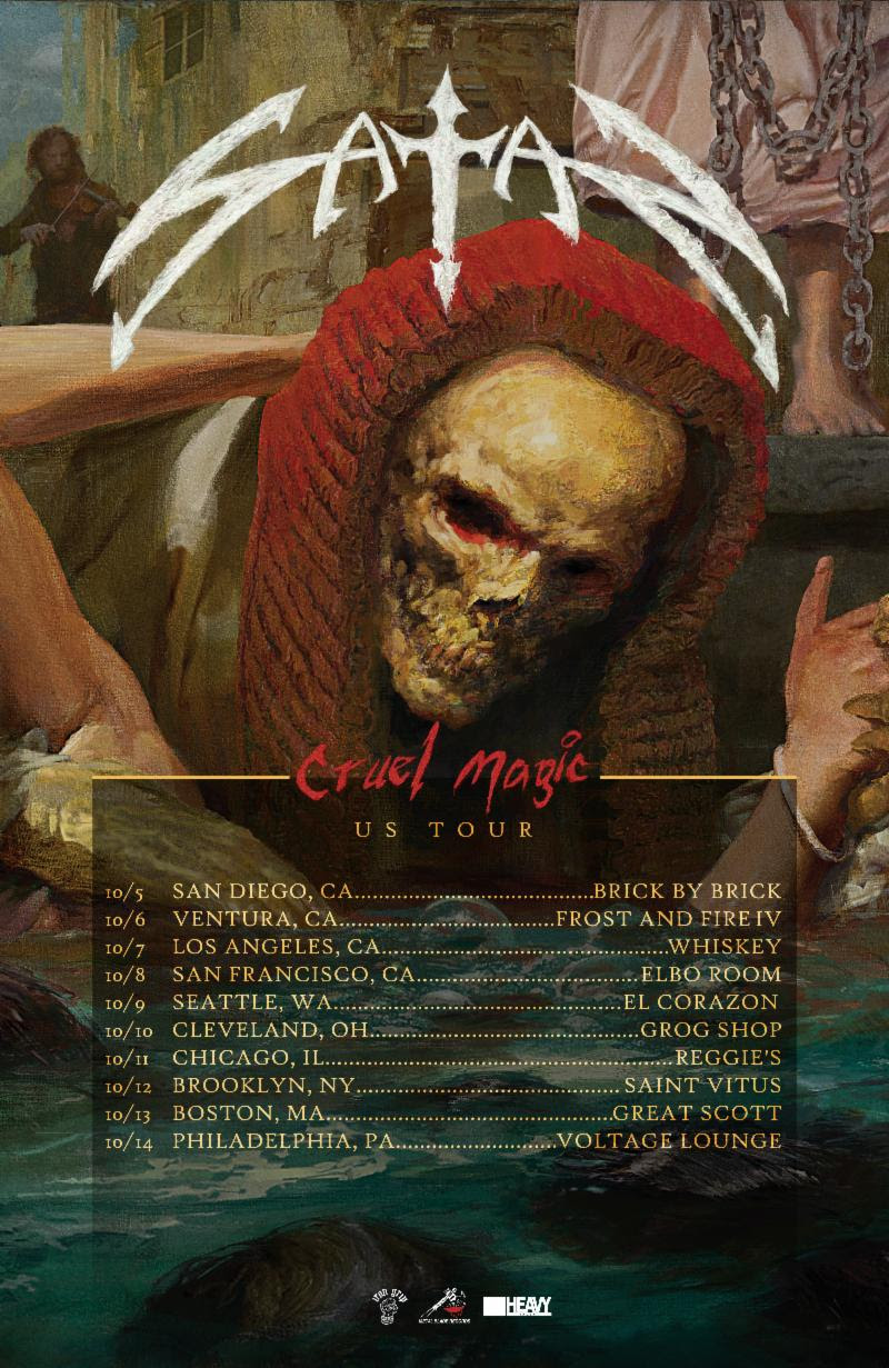 "English NWOBHM legends  SATAN  today confirm a short run of US live dates in support of their forthcoming  Cruel Magic  full-length, set for release in September via Metal Blade Records. The trek -- which rolls from October 5th through October 14th -- includes an appearance at the Frost And Fire IV festival in Ventura, California. See all confirmed dates below.   SATAN:   10/05/2018 Brick By Brick - San Diego, CA  10/06/2018 Frost And Fire IV - Ventura, CA  10/07/2018 Whiskey - Los Angeles, CA  10/08/2018 Elbo Room - San Francisco, CA 10/09/2018 El Corazon - Seattle, WA 10/10/2018 Grog Shop - Cleveland, OH 10/11/2018 Reggie's - Chicago, IL 10/12/2018 Saint Vitus - Brooklyn, NY 10/13/2018 Great Scott - Boston, MA  10/14/2018 Voltage Lounge - Philadelphia, PA   Cruel Magic  will see release on September 7th. For a preview of  Cruel Magic , visit  metalblade.com/satan , where you can watch the video for the first single, ""The Doomsday Clock,"" and preorder the album in various formats.  Bearers of the NWOBHM movement and responsible for 1983's seminal  Court In the Act  and 1987's  Suspended Sentence ,  SATAN  makes it abundantly clear with their upcoming new album that in 2018, they are not interested in simply capitalizing on past glories. Comprised of ten tracks of searing metal, it is blatantly and profoundly the work of the Newcastle upon Tyne natives at their very best, infusing their signature sound with a more raw, wild, and spontaneous vibe than they showcased on 2015's mighty  Atom By Atom  - and in the process, displaying more passion and energy than slews of bands half their age.  Tracking the album at First Avenue Studio, they further demonstrated their trust and rapport with past collaborators, recruiting engineer Dave Curle and Dario Mollo to handle the mix, letting them handle the technical side of things so the quintet could focus all of their energies on giving the best performances. Confident in the songs they had written and how they wanted them to sound made the process a very easy one, walking out of the studio with a record of which they are understandably proud, and will reign supreme in the speakers and headphones of metalheads the world over. ""We truly feel we've got it 100% right this time, the balance between considered content and reckless performance. We always break loose on stage so why not on record?""   SATAN:   Brian Ross - vocals Russ Tippins - guitars Steve Ramsey - guitars Graeme English - bass Sean Taylor - drums        http://www.satanmusic.com/   http://www.facebook.com/officialsatanpage    http://twitter.com/SatanUK    http://www.metalblade.com    http://www.facebook.com/metalbladerecords/    http://twitter.com/MetalBlade"