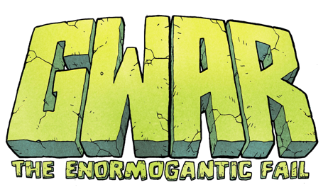 GWAR: The Enormogantic Fail - Graphic novel   96 pages, softcover, $19.99 US, ISBN: 9781988903477