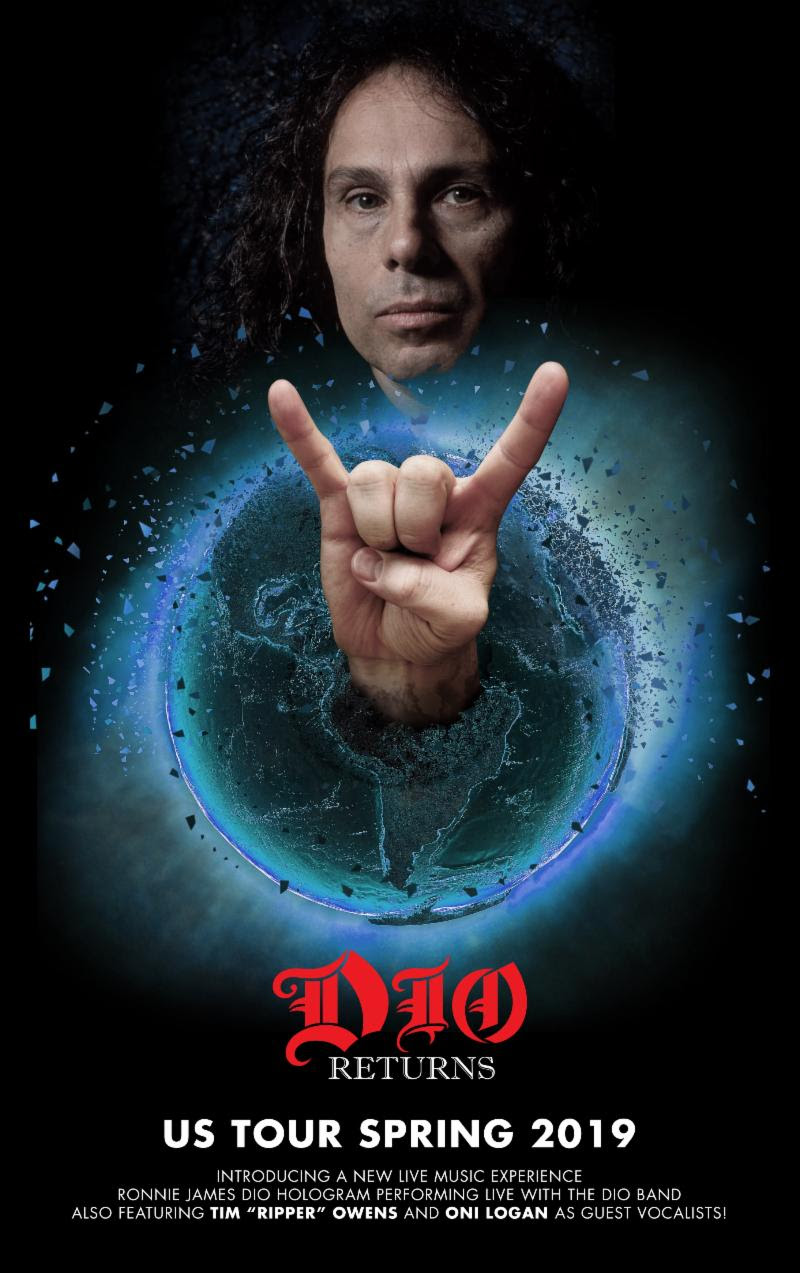 """The most buzzed-about tour in the heavy metal world - the DIO RETURNS Tour featuring the Ronnie James Dio hologram - is finally coming to the United States this spring and summer! The DIO RETURNS U.S. Tour will feature a line-up of DIO bandmembers of 17 years performing aside the stunning Ronnie James Dio hologram.  The official band line-up will feature Craig Goldy on guitar, Simon Wright on drums, Scott Warren on keyboards, and newer DIO family member Bjorn Englen on bass. The show will also feature renowned metal vocalists Tim 'Ripper' Owens ( Judas Priest/Yngwie Malmsteen ) and Oni Logan ( Lynch Mob ).  This 90-minute celebration of Ronnie James Dio will include all of the great fan favorites - such as """"Holy Diver"""", """"King of Rock N' Roll"""" and """"We Rock"""" - taking fans on a DIO journey from Rainbow to Black Sabbath, to his own DIO material - with the legend himself!  The DIO RETURNS Tour will begin May 31, 2019 in Ft. Myers, FL and visit a month's-worth of cities, with more dates set to be announced.  Tickets for all confirmed tour dates go on sale this Friday, April 12 at 10:00 AM local time via all major ticketing outlets. For more information, please visit www.ronniejamesdio.com/tour.html .  Simon Wright says, """"Looking forward to hitting the road with this incredible piece of technology and celebrating Ronnie and his timeless music again with his friends and fans.""""    DIO RETURNS 2019 U.S. Tour Dates:   May 31 - Ft. Myers, FL @ Barbara B. Mann Performing Arts Hall  June 1 - Orlando, FL @ The Plaza Live  June 2 - St. Petersburg, FL @ Palladium Theatre  June 3 - Atlanta, GA @ Vinyl at Center Stage  June 6 - Worcester, MA @ The Palladium  June 7 - Glenside, PA @ Keswick Theatre  June 8 - Asbury Park, NJ @ Paramount Theatre  June 9 - Huntington, NY @ The Paramount  June 11 - Detroit, MI @ The Fillmore  June 12 - Grand Rapids, MI @ 20 Monroe Live  June 14 - St. Charles, IL @ The Arcada Theatre  June 15 - St. Paul, MN @ Myth  June 16 - Milwaukee, WI @ Pabst Theater  J"""