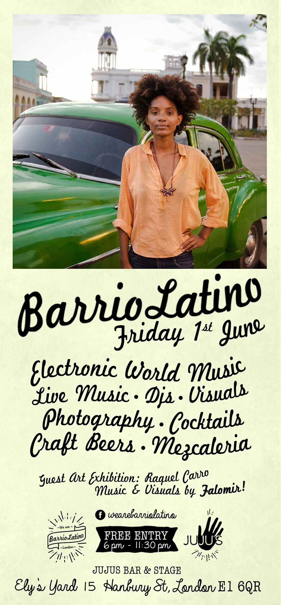 Barrio Latino at JuJus Bar and Stage - I will be exhibiting some of the photos I took years ago in Cuba at Juju's Bar & Stager during their monthly Barrio Latino Party. The party is organised by the super talented fellow artist Sergio Falomir and showcases latin vibes and images from America Latina. He will also be exhibiting some of his work there and will be DJing and playing visuals. Come along to party with us and get to experience Cuba in London. Friday 1st June at Jus Jus Bar and Stage