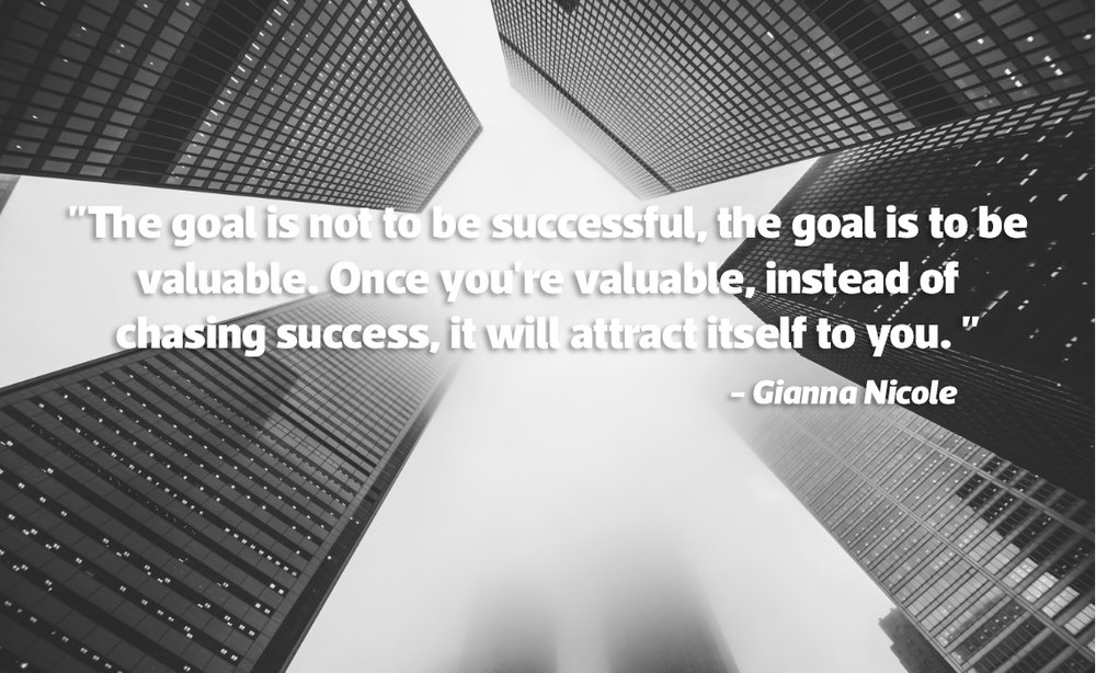 """The goal is not to be successful, the goal is to be valuable. Once you're valuable, instead of chasing success, it will attract itself to you. """