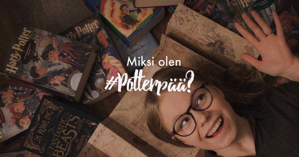Tämän vuoksi olen Harry Potter -fani eli potterpää.