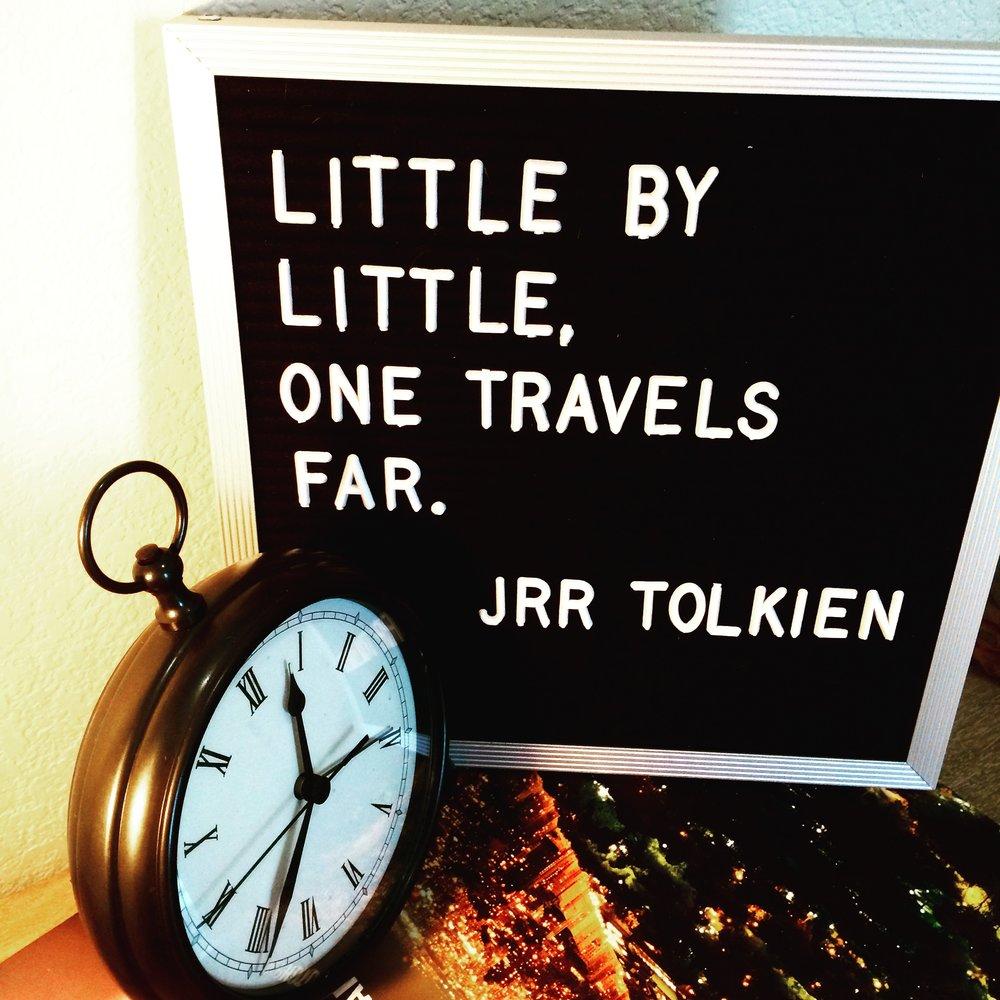 Little by Little, One Travels Far - J.R.R. Tolkien