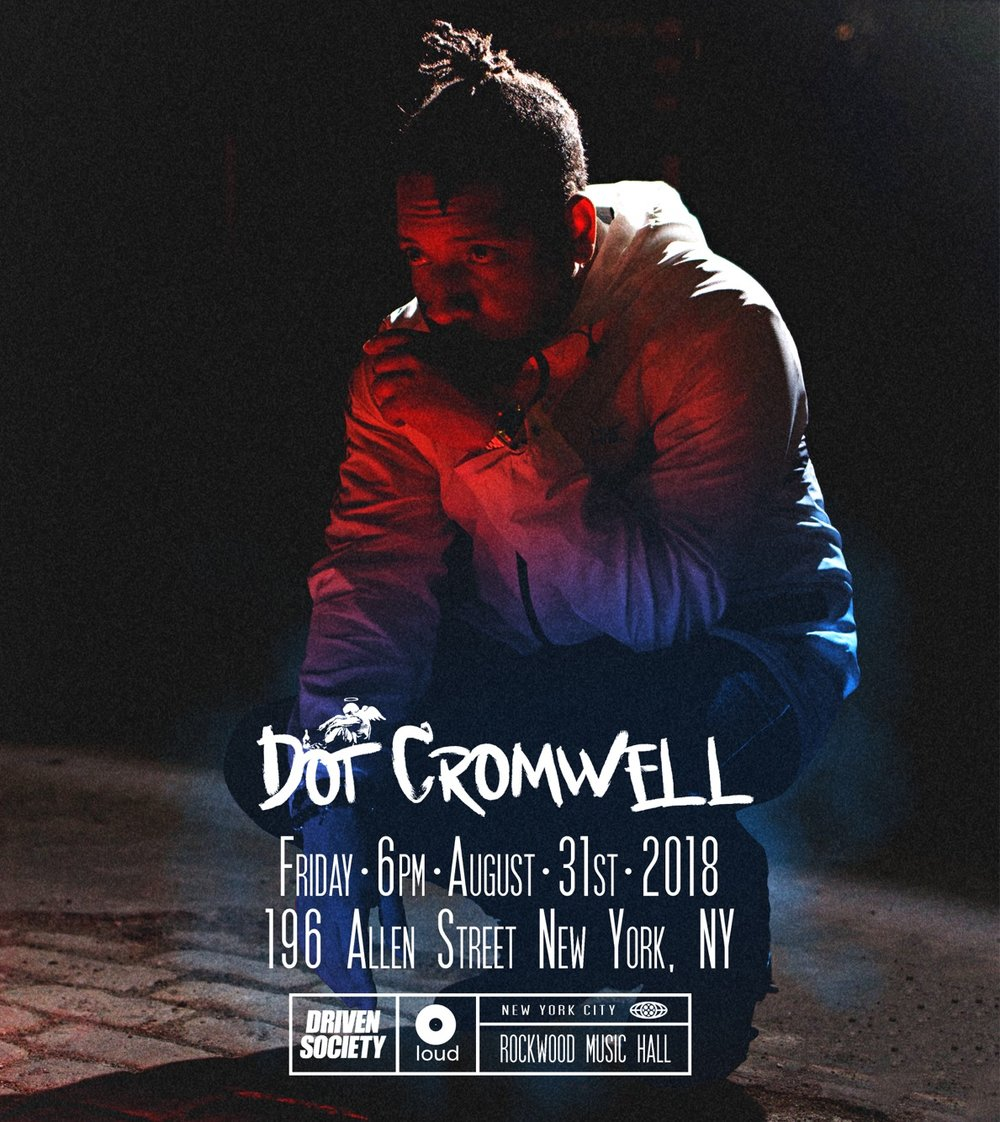 "August 31, 2018 Join us at Rockwood Music Hall for Dot Cromwell's ""Cold Summer"" performance, 6pm sharp! As always Dot will be rocking with his live band and if you've been to a show before then you already know that the shots of Jameson will be pouring! Early arrival is suggested as seating will fill quickly.                                                                     RSVP HERE"