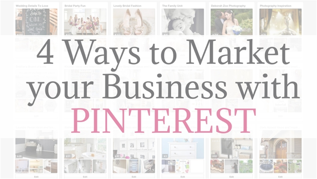 4 Ways To Market Your Business with Pinterest by Deborah Zoe Photography.