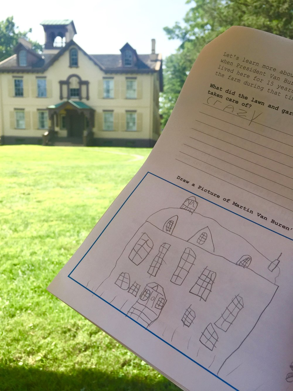 Martin Van Buren House workbook cheat sheet! Q: What did the lawn and gardens look like if they weren't take care of? A: CRAZY