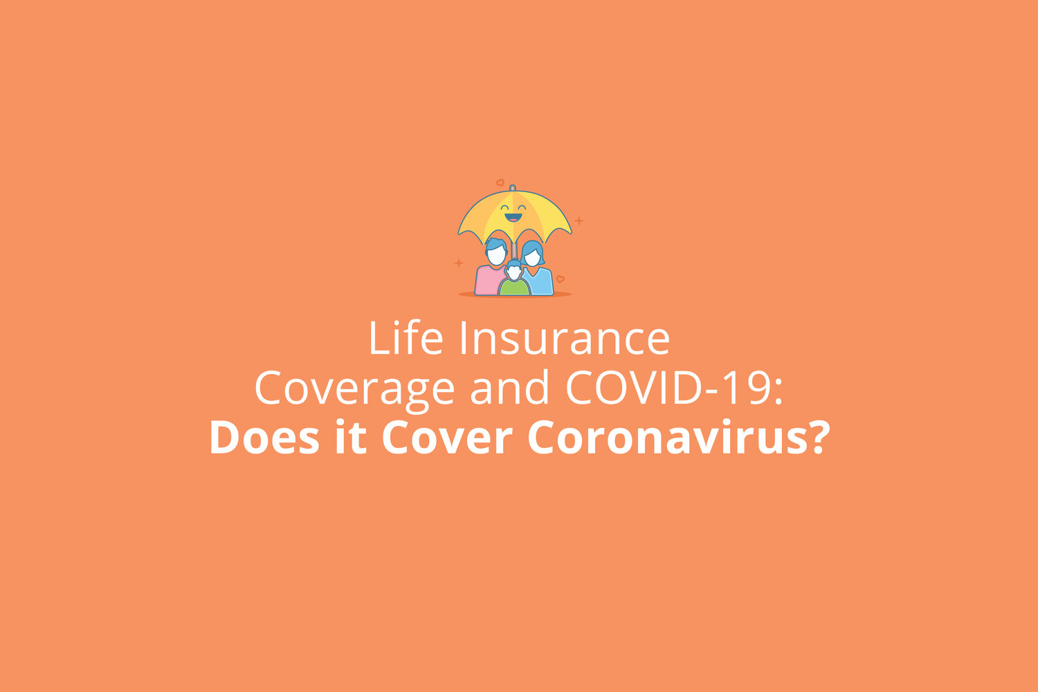 Life Insurance Coverage And Covid 19 Does It Cover Coronavirus Stride Blog
