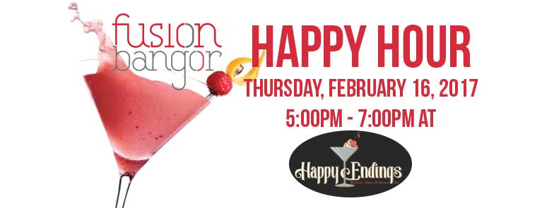Join us for sweet treats and networking at Bangor's only dessert bar, Happy Endings at 32 Main Street. Enjoy hand crafted martinis specials, tapas, desserts, a prize drawing and conversation with the FUSION community!  Cost: Cash Bar Impromptu and informal! Enjoy one of the many great bars Bangor has to offer at FUSION happy hour! RSVP