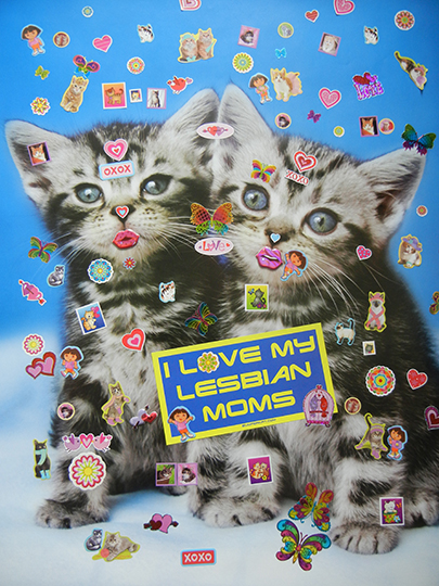 Bruce Pavlow,  I Love My Gay Moms , 2013, 24 x 32 in, Edition of 3 plus II AP