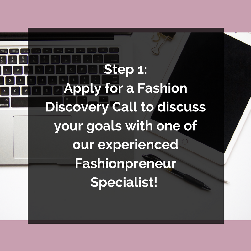 Step 1_ Apply for a Free Fashion Discovery Call to discuss your goals with one of our experienced Fashionpreneur Specialist!.png