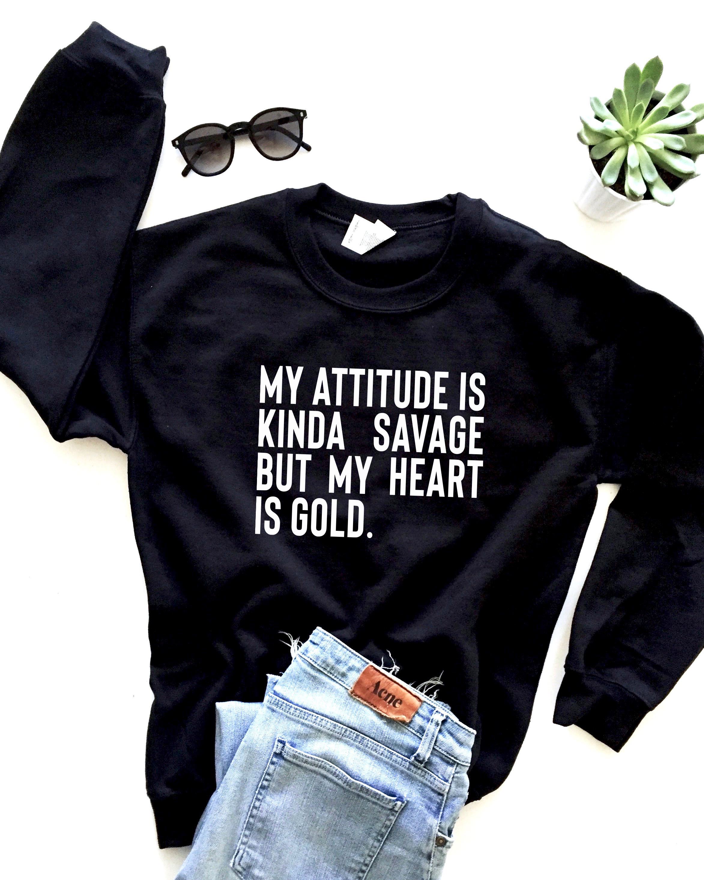 28f69e76 My attitude is kinda savage but my heart is gold. Sweatshirt ...
