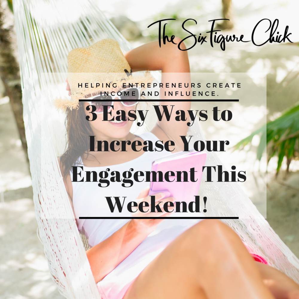 3 Easy Ways to Increase Your Engagement This Weekend!