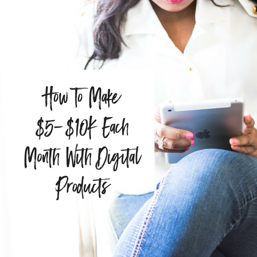 How To Make $5-$10K Each Month With Digital Products.png