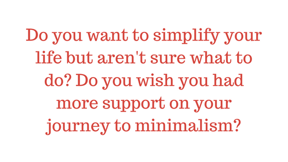 Do you want to simplify your life but aren't sure what to do- Do you wish you had more support on your journey to minimalism-.png