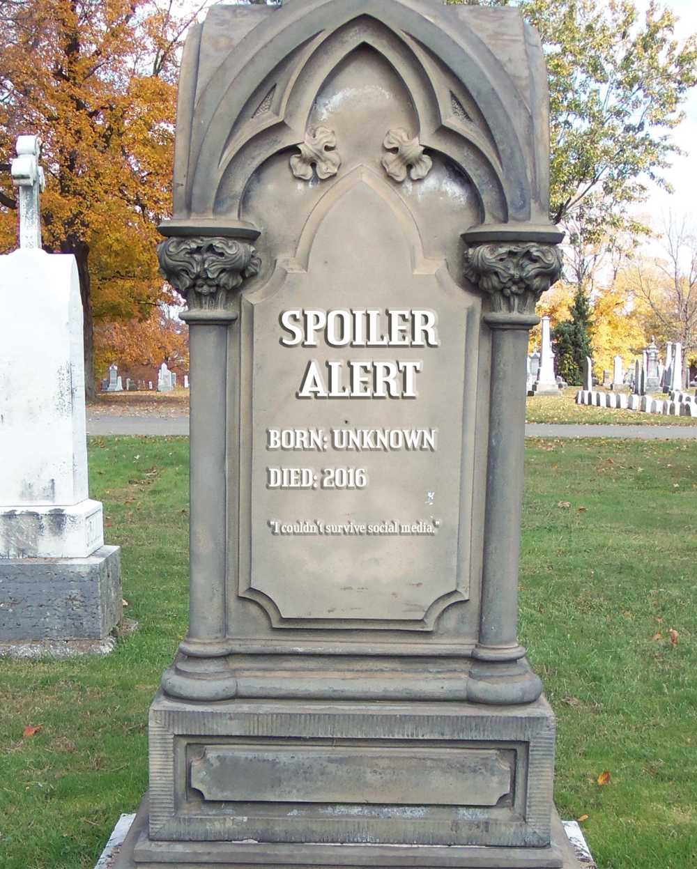Here lies the Spoiler Alert, killed maliciously in the line of duty by social media, general impatience and a need to talk about any and everything we see. Yikes.