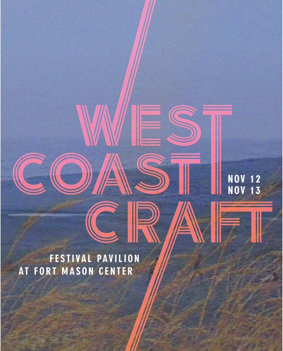 West Coast Craft   Winter Design Show  Fort Mason Center San Fransisco, CA  November 12-13 2016
