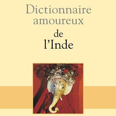 Dictionnaire amoureux de l'Inde   Jean-Claude Carrière