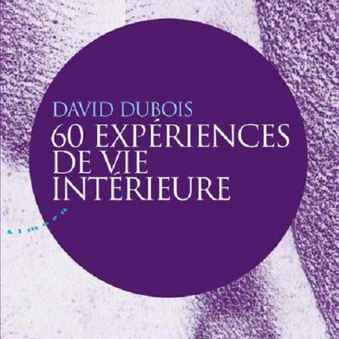 60 experiences de vie intérieure  David Dubois