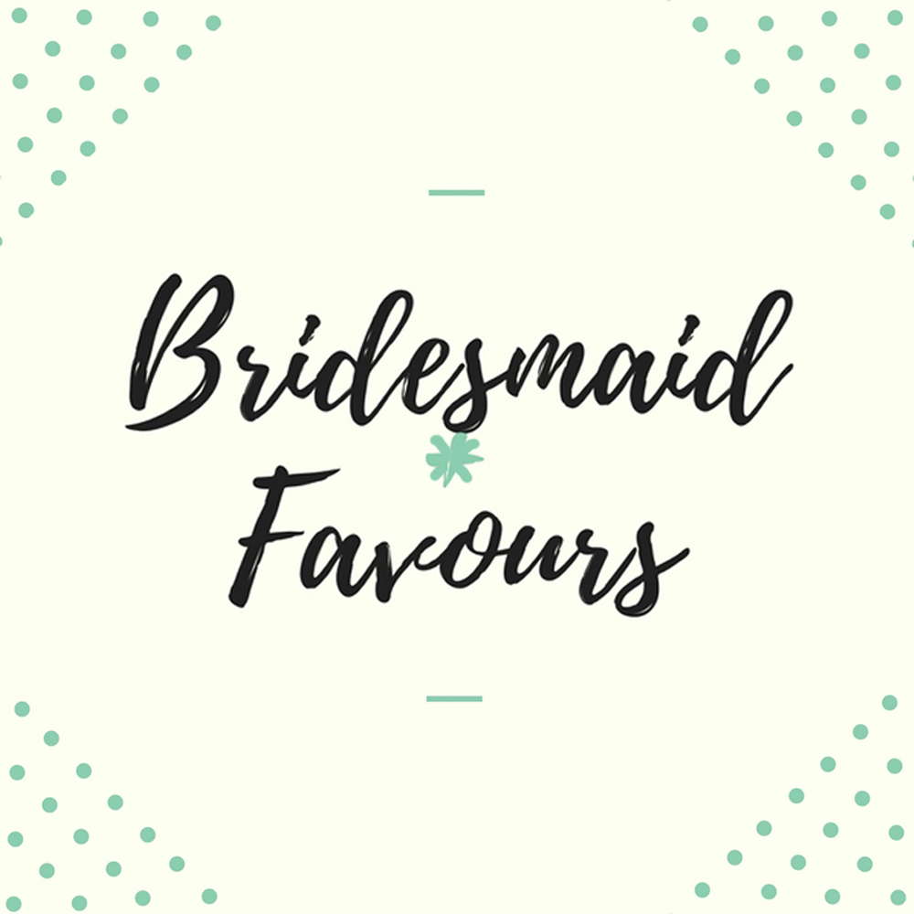 bridesmaid favours they will love