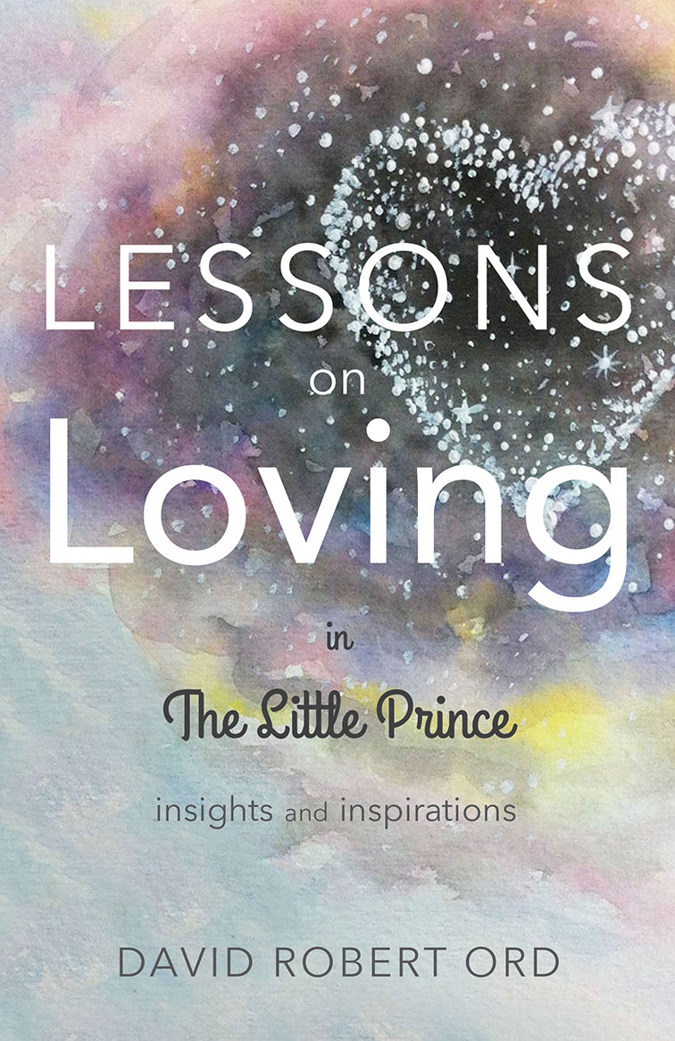 LESSONS ON LOVING IN THE LITTLE PRINCE David Robert Ord