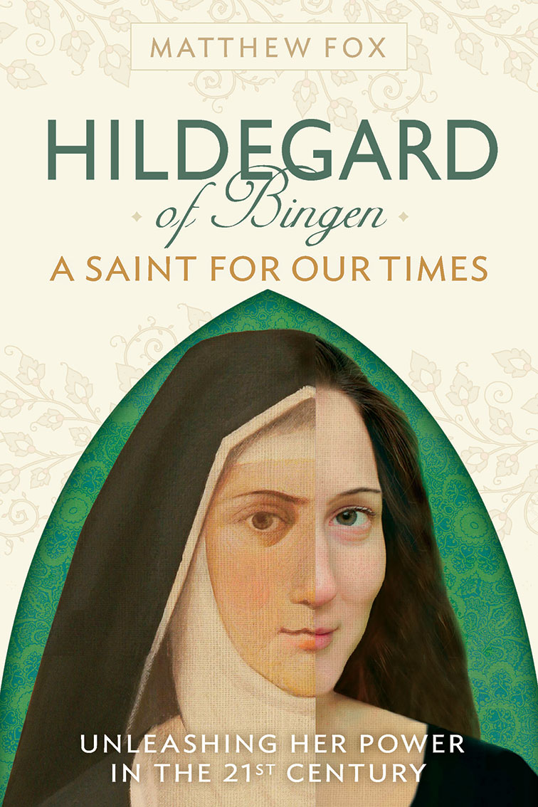 Hildegard of Bingen: A Saint for Our TImes  Matthew Fox