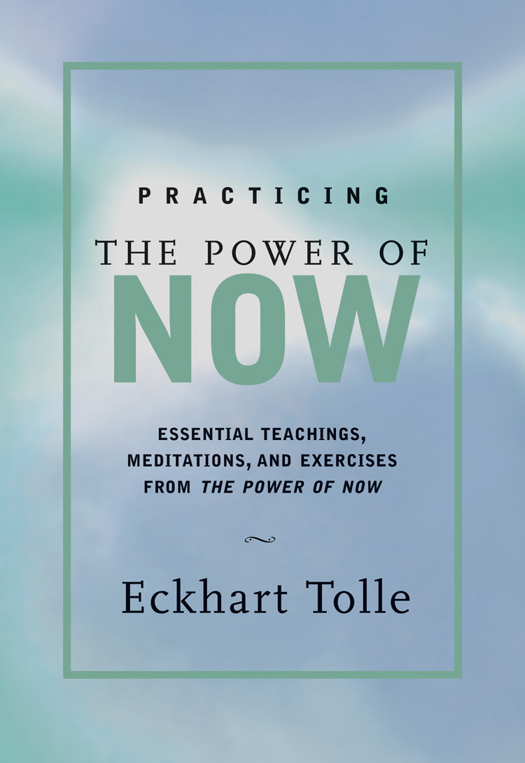 PRACTICING THE POWER OF NOW  Eckhart Tolle