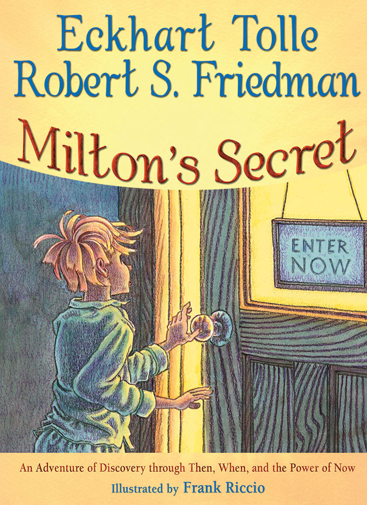 MILTON'S SECRET Eckhart Tolle and Robert S Friedman