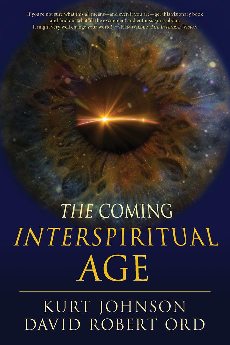 THE COMING INTERSPIRITUAL AGE Kurt Johnson and David Robert Ord