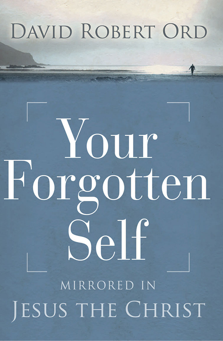 YOUR FORGOTTEN SELF  David Robert Ord