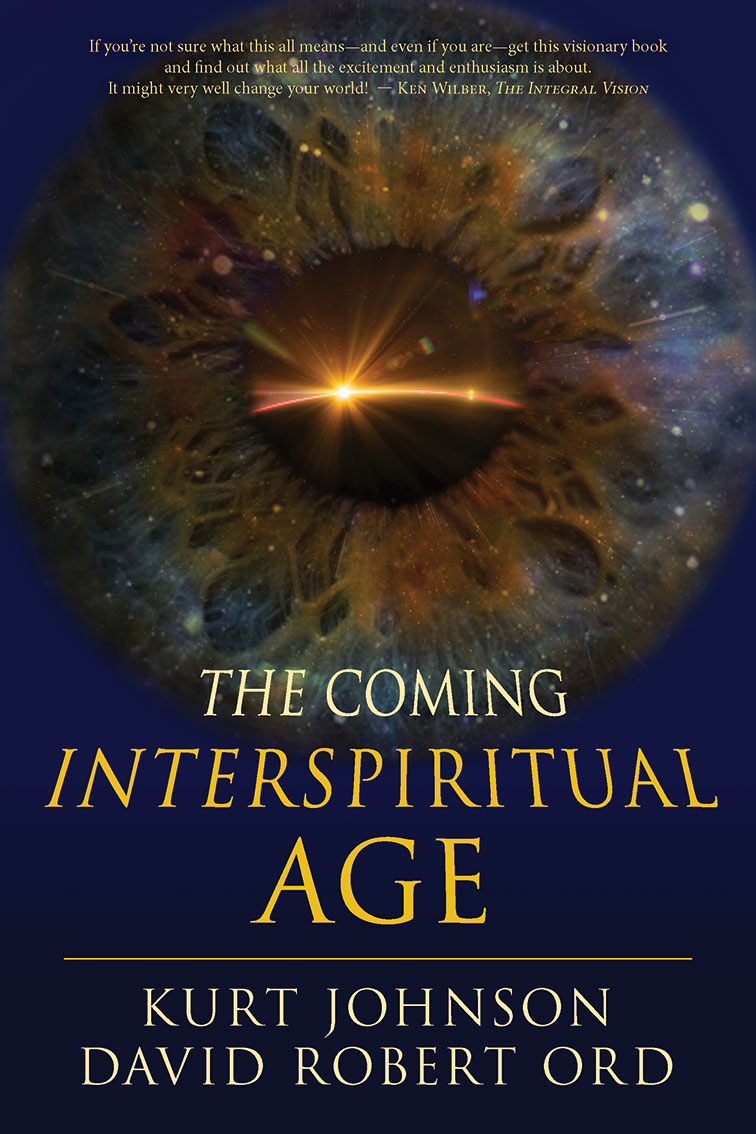 THE COMING INTERSPIRITUAL AGE  Kurt Johnson and David Robert Ord
